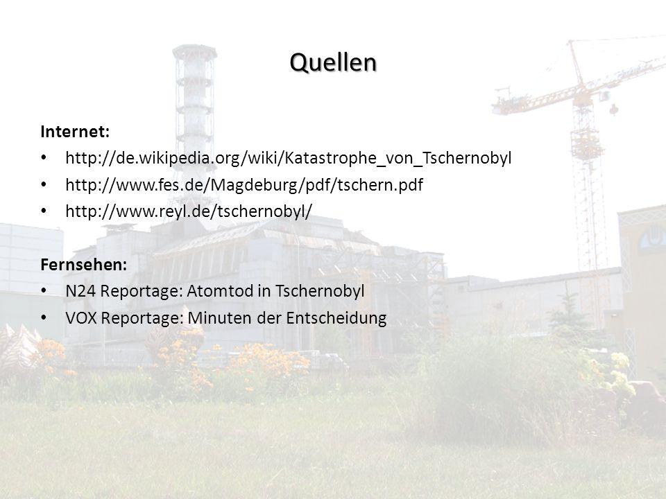 Quellen Internet: http://de.wikipedia.org/wiki/Katastrophe_von_Tschernobyl http://www.fes.de/Magdeburg/pdf/tschern.pdf http://www.reyl.de/tschernobyl/