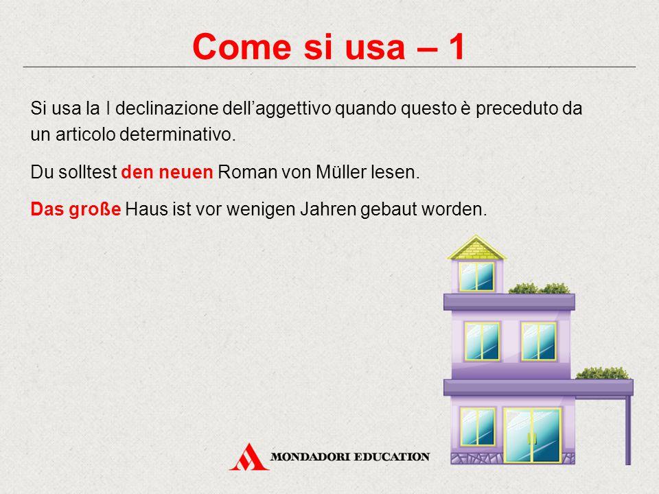 Come si usa – 1 Si usa la I declinazione dell'aggettivo quando questo è preceduto da un articolo determinativo. Du solltest den neuen Roman von Müller