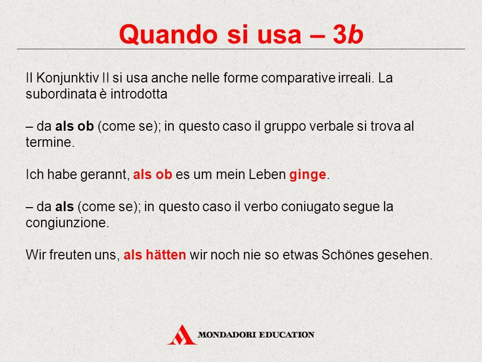 Quando si usa – 3b Il Konjunktiv II si usa anche nelle forme comparative irreali. La subordinata è introdotta – da als ob (come se); in questo caso il