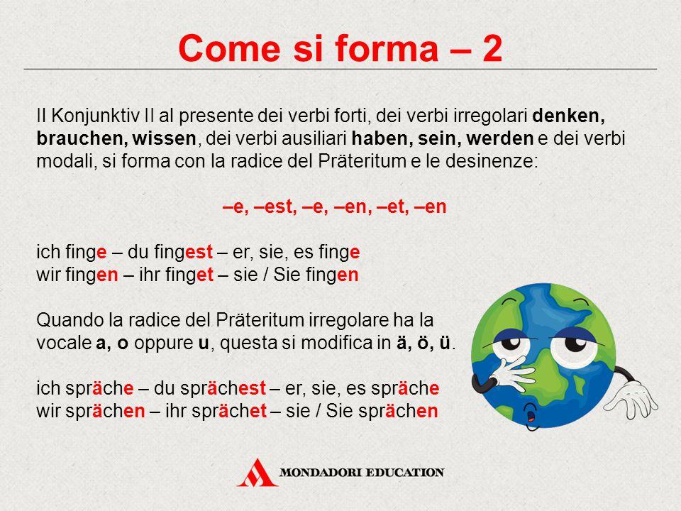Come si forma – 3 Alcuni verbi sono irregolari anche al Konjunktiv II.