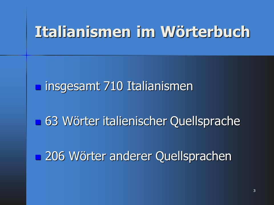 Italianismen im Wörterbuch insgesamt 710 Italianismen insgesamt 710 Italianismen 63 Wörter italienischer Quellsprache 63 Wörter italienischer Quellspr