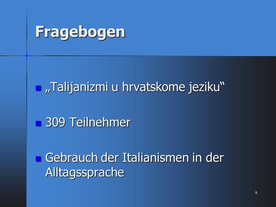 """Fragebogen """"Talijanizmi u hrvatskome jeziku"""" """"Talijanizmi u hrvatskome jeziku"""" 309 Teilnehmer 309 Teilnehmer Gebrauch der Italianismen in der Alltagss"""