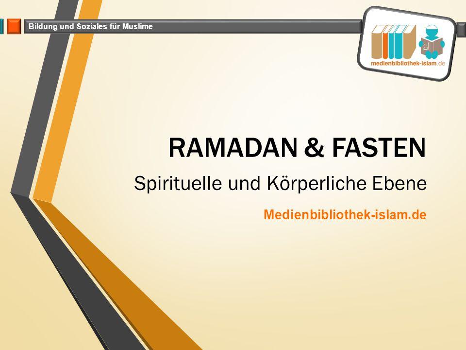 Bildung und Soziales für Muslime RAMADAN & FASTEN Spirituelle und Körperliche Ebene Medienbibliothek-islam.de