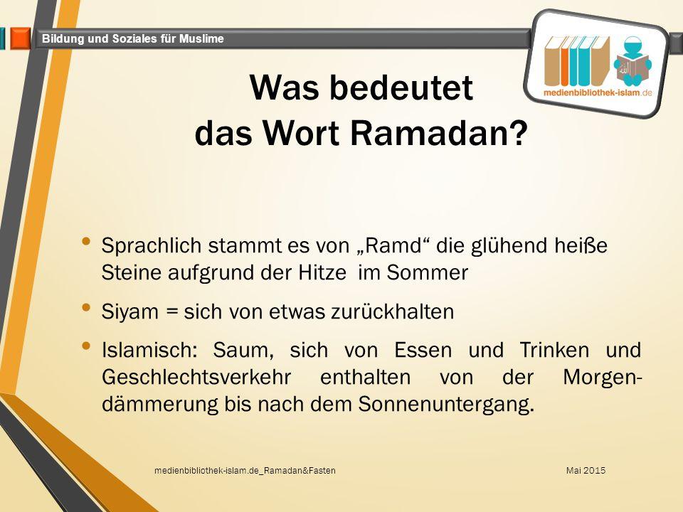 """Bildung und Soziales für Muslime Was bedeutet das Wort Ramadan? Sprachlich stammt es von """"Ramd"""" die glühend heiße Steine aufgrund der Hitze im Sommer"""