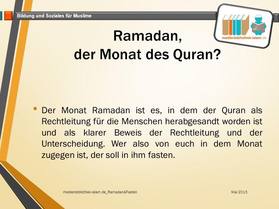 Bildung und Soziales für Muslime Ramadan, der Monat des Quran? Der Monat Ramadan ist es, in dem der Quran als Rechtleitung für die Menschen herabgesan