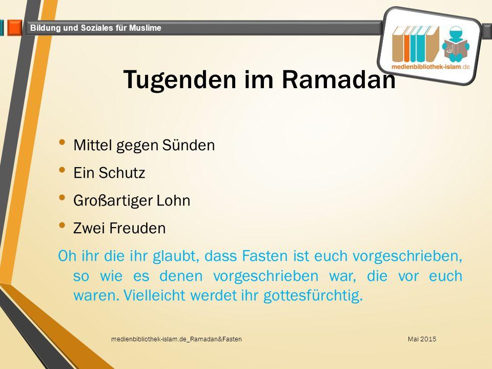 Bildung und Soziales für Muslime Tugenden im Ramadan Mittel gegen Sünden Ein Schutz Großartiger Lohn Zwei Freuden Oh ihr die ihr glaubt, dass Fasten i