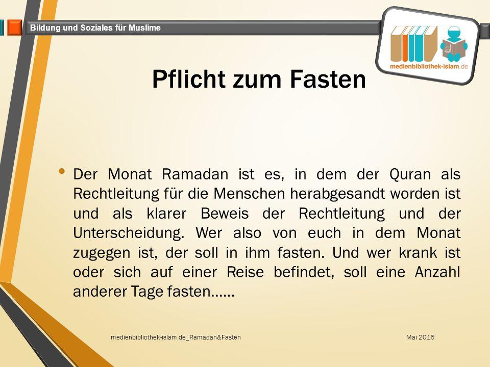 Bildung und Soziales für Muslime Pflicht zum Fasten Der Monat Ramadan ist es, in dem der Quran als Rechtleitung für die Menschen herabgesandt worden i