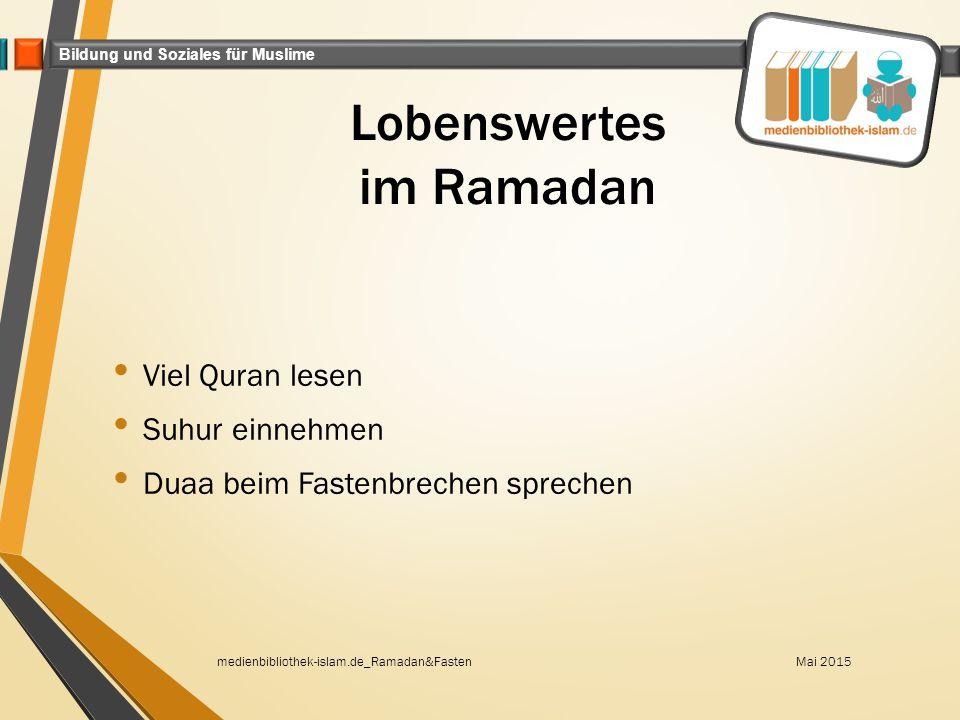 Bildung und Soziales für Muslime Lobenswertes im Ramadan Viel Quran lesen Suhur einnehmen Duaa beim Fastenbrechen sprechen Mai 2015medienbibliothek-is