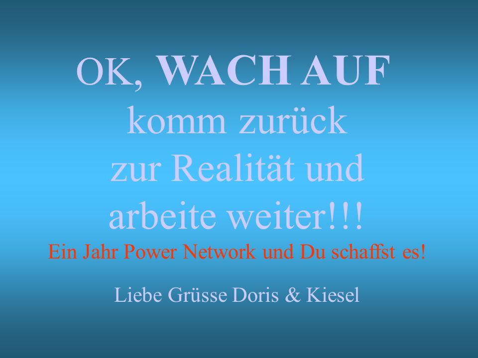 OK, WACH AUF komm zurück zur Realität und arbeite weiter!!.