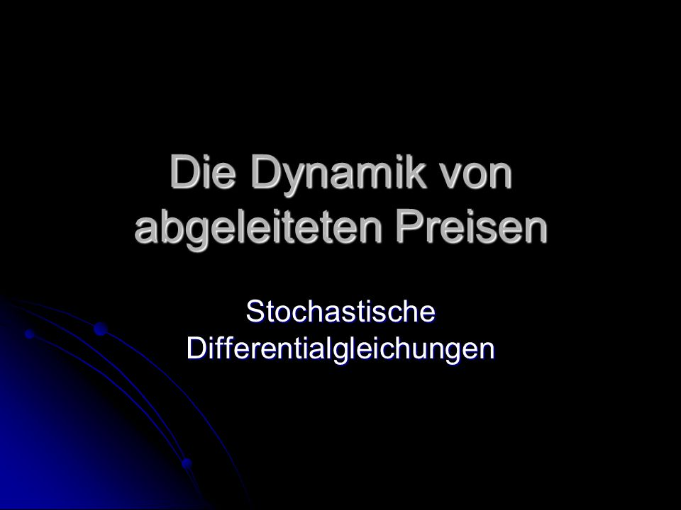 Die Dynamik von abgeleiteten Preisen Stochastische Differentialgleichungen