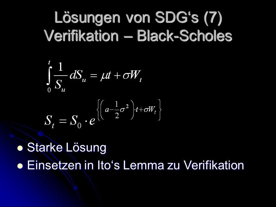 Lösungen von SDG's (7) Verifikation – Black-Scholes Starke Lösung Starke Lösung Einsetzen in Ito's Lemma zu Verifikation Einsetzen in Ito's Lemma zu Verifikation