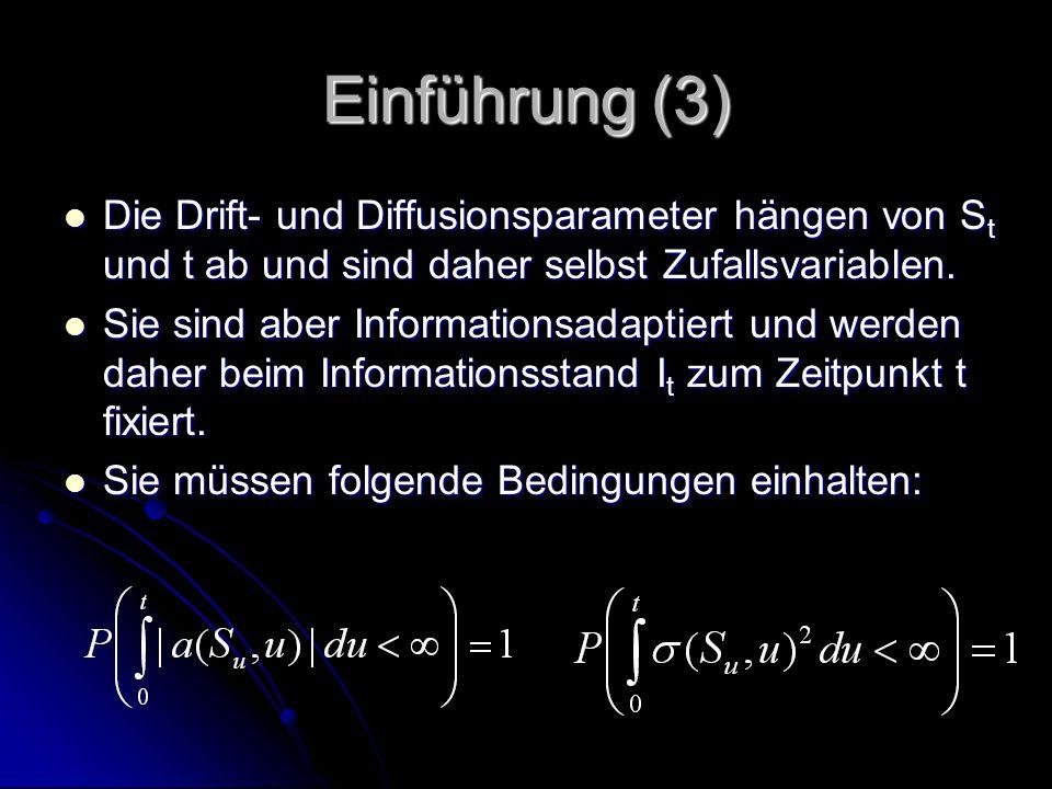 Einführung (3) Die Drift- und Diffusionsparameter hängen von S t und t ab und sind daher selbst Zufallsvariablen.