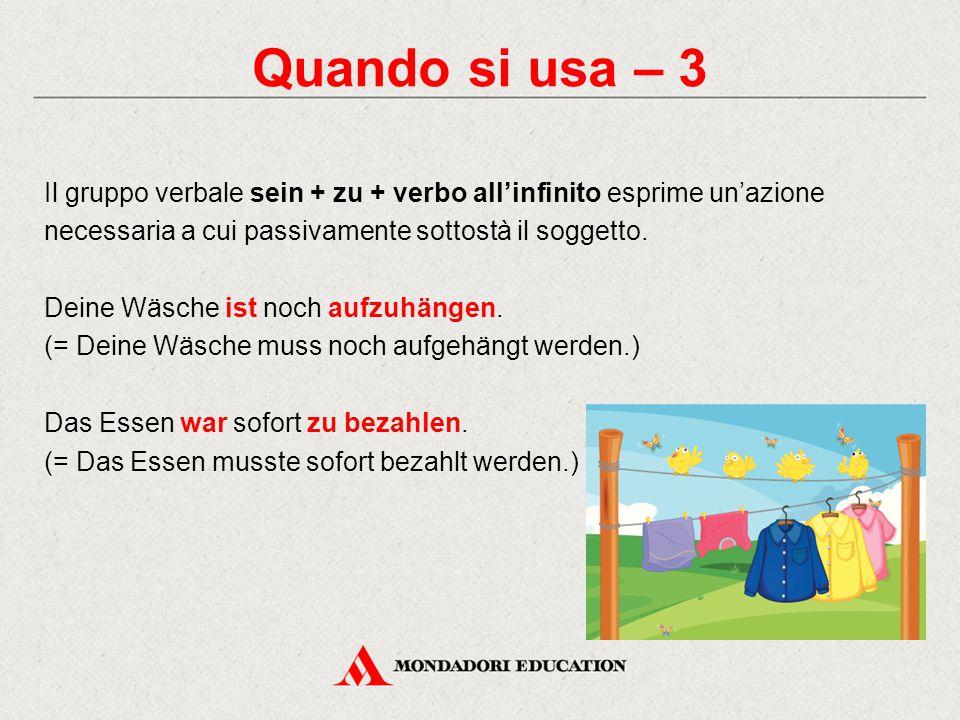 Quando si usa – 3 Il gruppo verbale sein + zu + verbo all'infinito esprime un'azione necessaria a cui passivamente sottostà il soggetto.