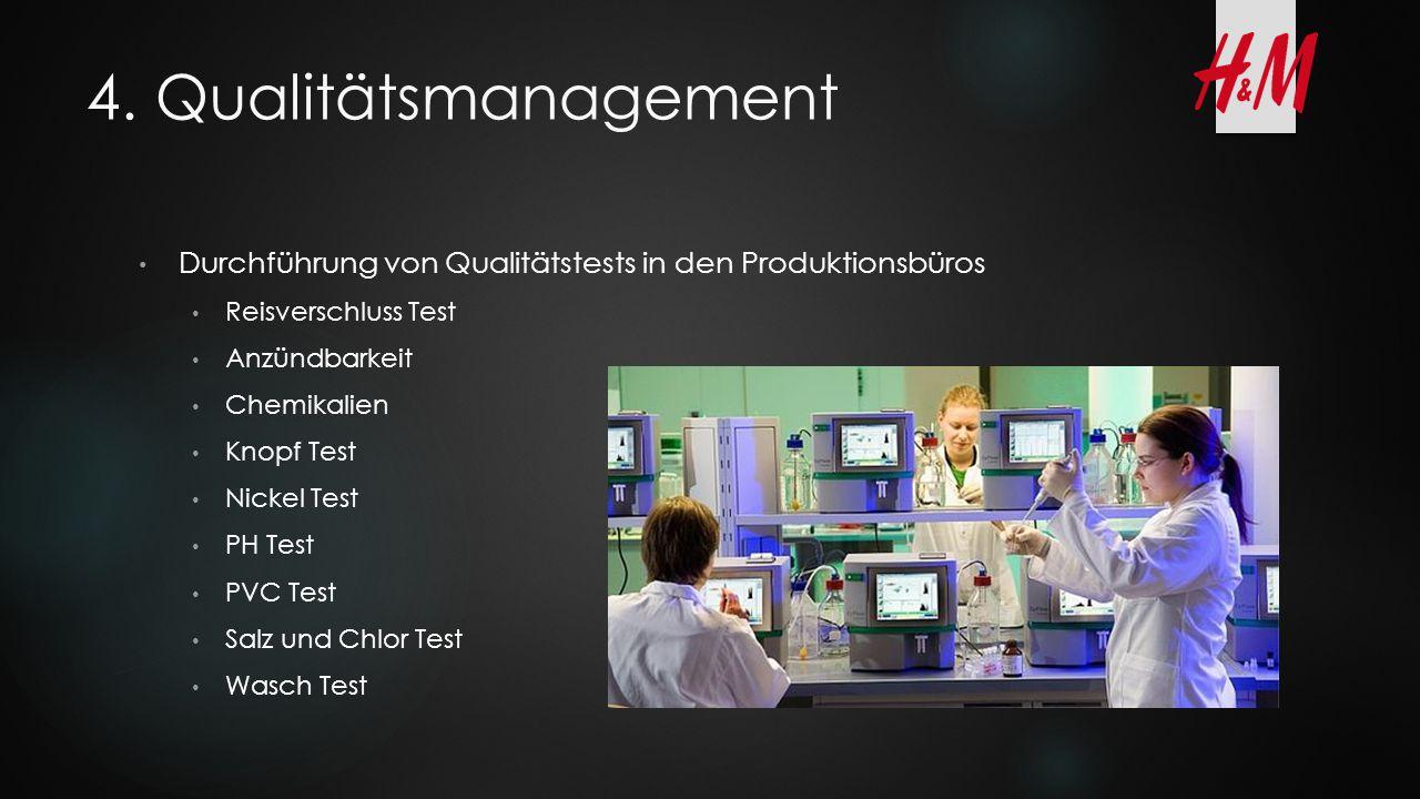 4. Qualitätsmanagement Durchführung von Qualitätstests in den Produktionsbüros Reisverschluss Test Anzündbarkeit Chemikalien Knopf Test Nickel Test PH