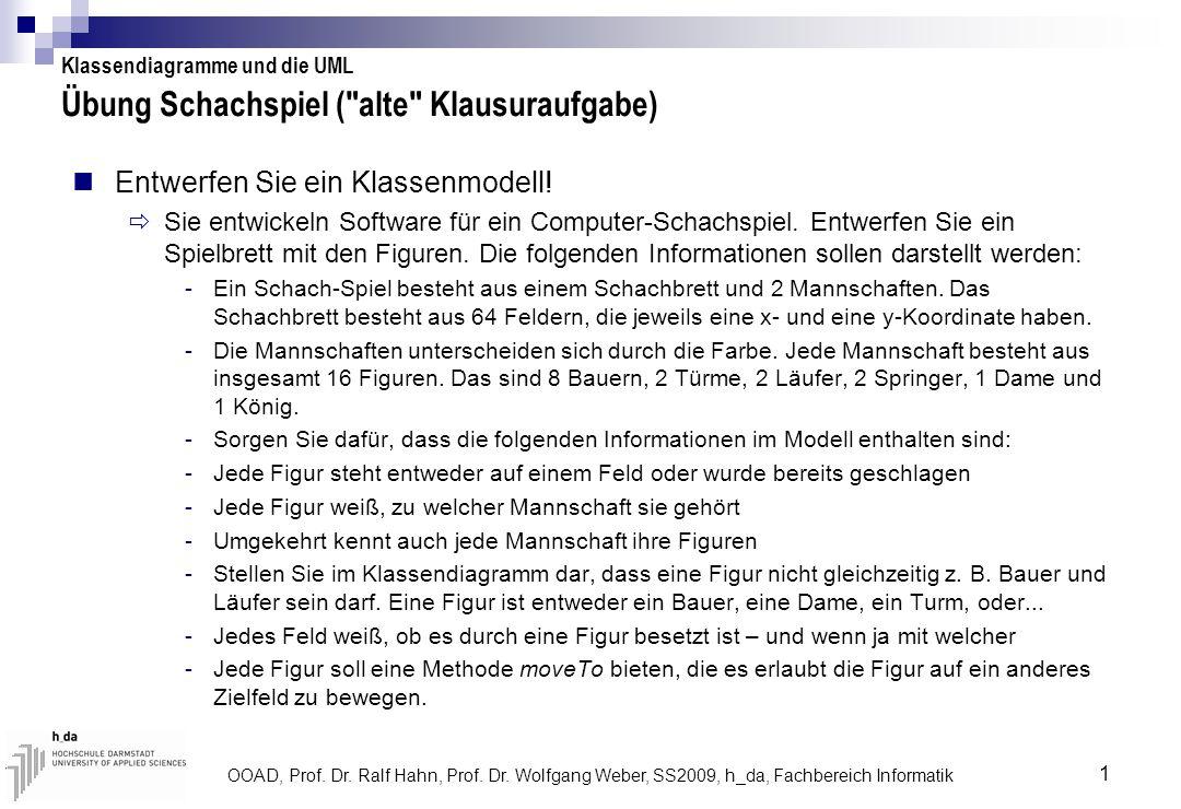 OOAD, Prof. Dr. Ralf Hahn, Prof. Dr. Wolfgang Weber, SS2009, h_da, Fachbereich Informatik 1 Übung Schachspiel (