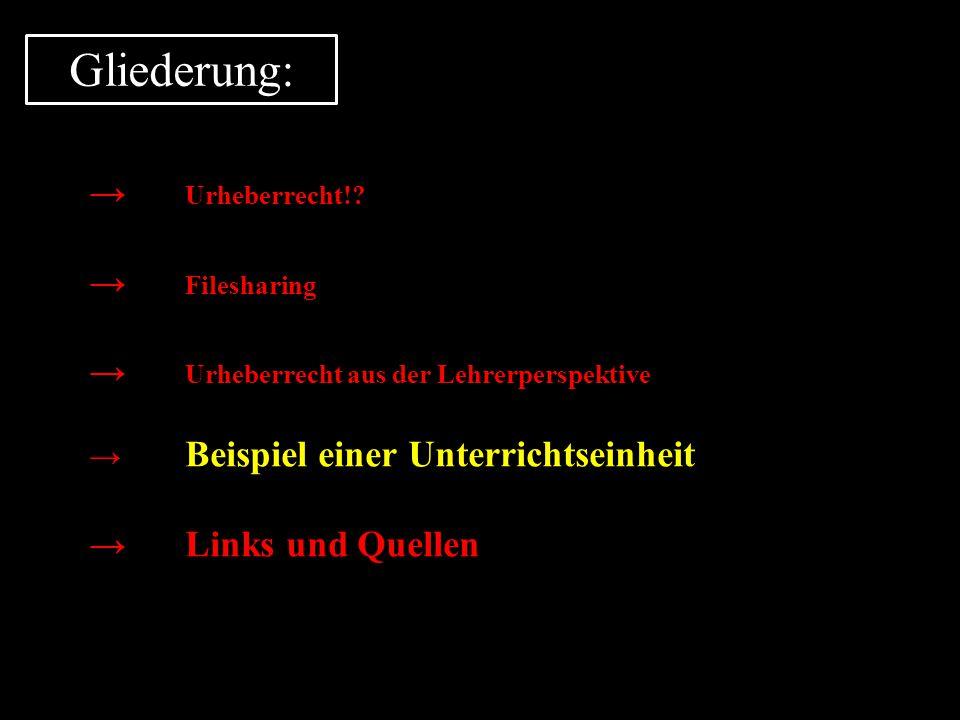 Gliederung: → Urheberrecht!? → Filesharing → Urheberrecht aus der Lehrerperspektive → Beispiel einer Unterrichtseinheit →Links und Quellen