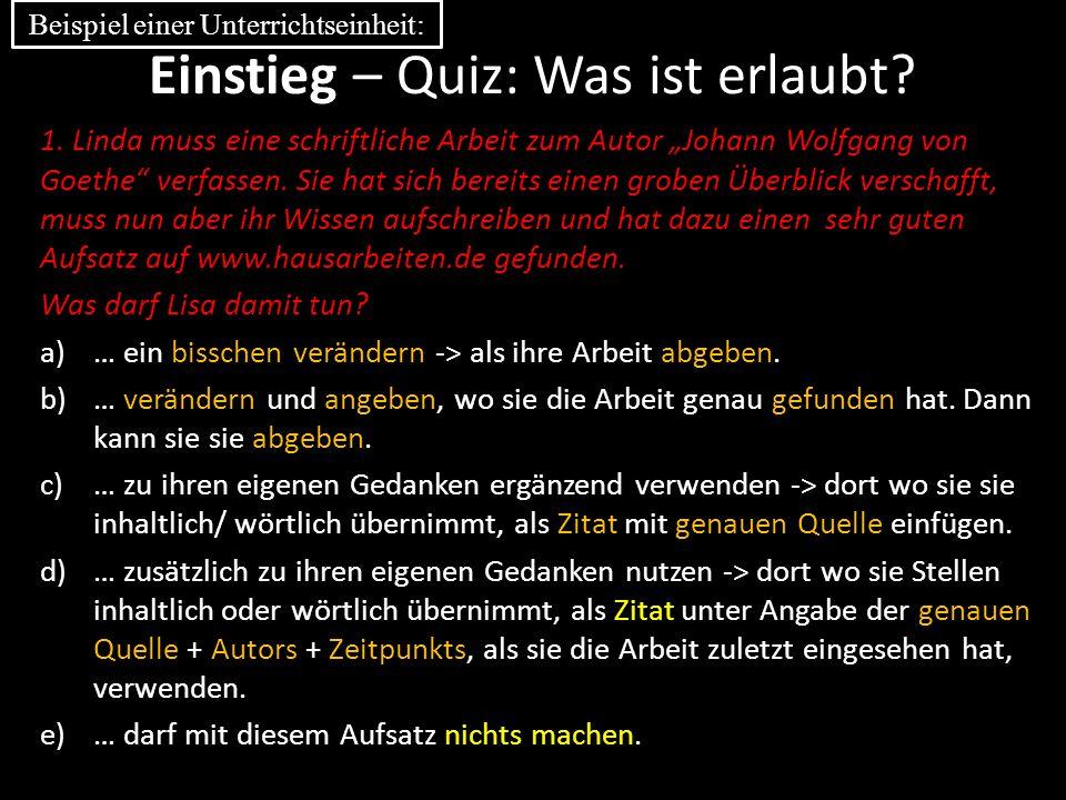 """Einstieg – Quiz: Was ist erlaubt? 1. Linda muss eine schriftliche Arbeit zum Autor """"Johann Wolfgang von Goethe"""" verfassen. Sie hat sich bereits einen"""
