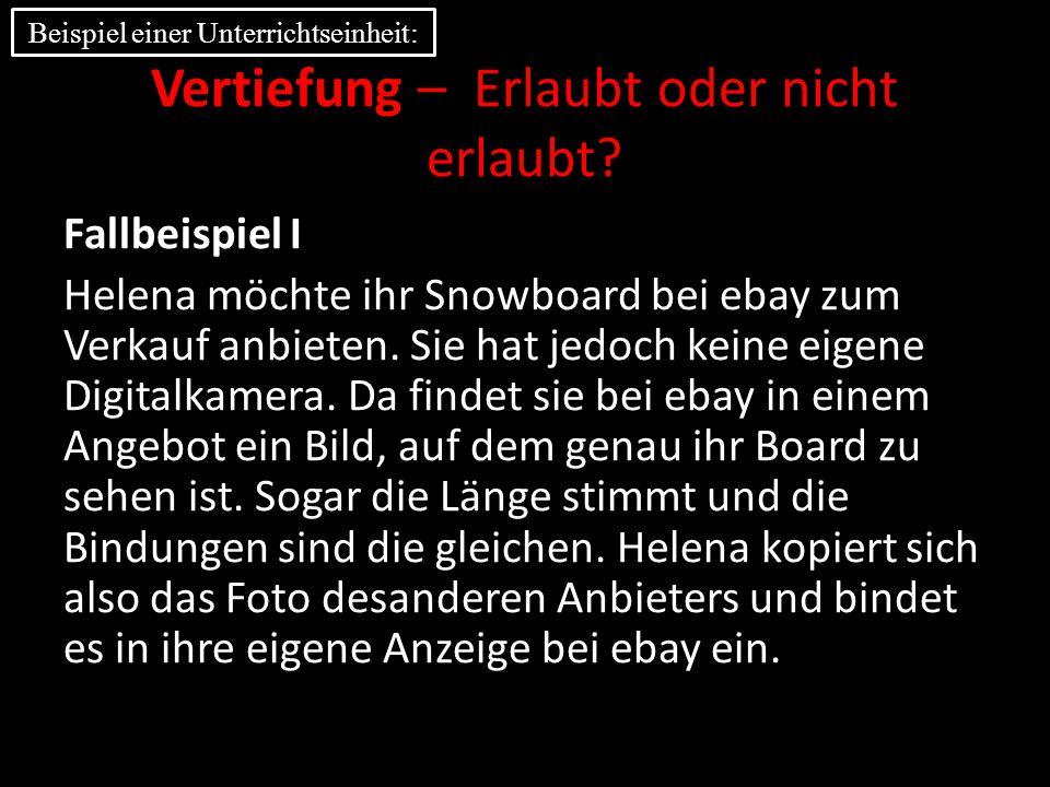 Vertiefung – Erlaubt oder nicht erlaubt? Fallbeispiel I Helena möchte ihr Snowboard bei ebay zum Verkauf anbieten. Sie hat jedoch keine eigene Digital