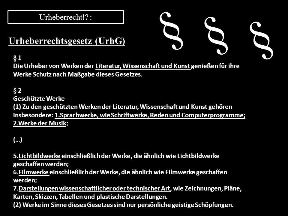 Urheberrecht!? : § 1 Die Urheber von Werken der Literatur, Wissenschaft und Kunst genießen für ihre Werke Schutz nach Maßgabe dieses Gesetzes. § 2 Ges
