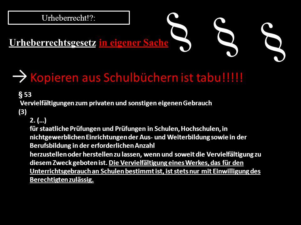 Urheberrecht!?: → Kopieren aus Schulbüchern ist tabu!!!!! Urheberrechtsgesetz § 53 Vervielfältigungen zum privaten und sonstigen eigenen Gebrauch (3)