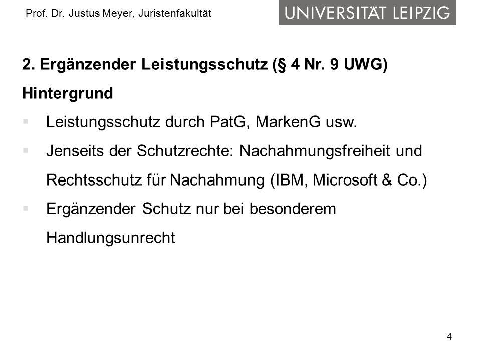 4 Prof.Dr. Justus Meyer, Juristenfakultät 2. Ergänzender Leistungsschutz (§ 4 Nr.
