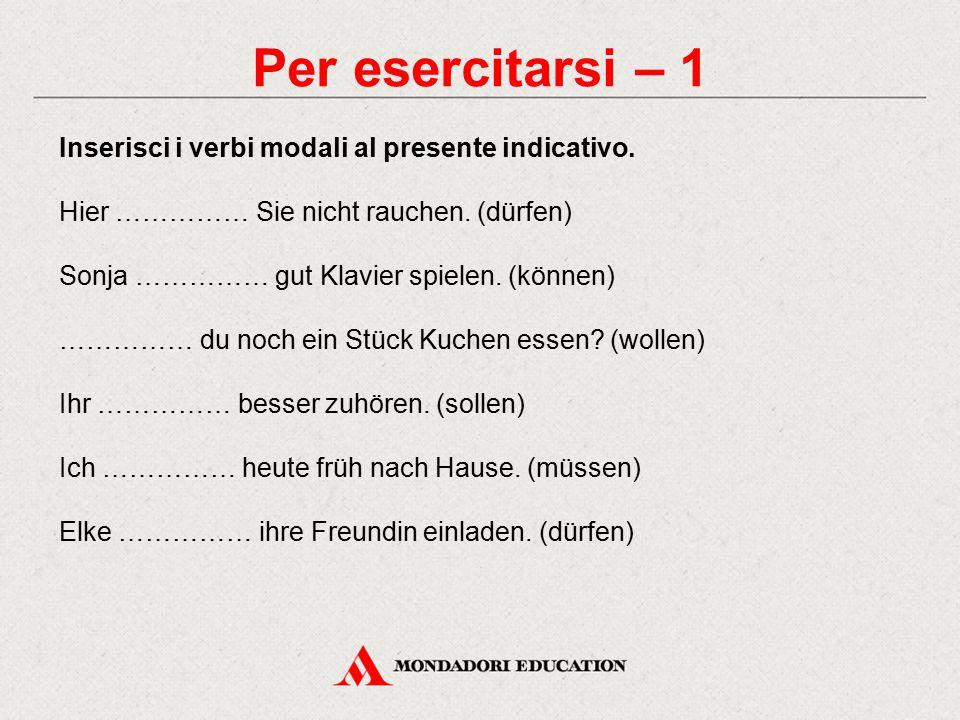 Per esercitarsi – 1 Inserisci i verbi modali al presente indicativo.