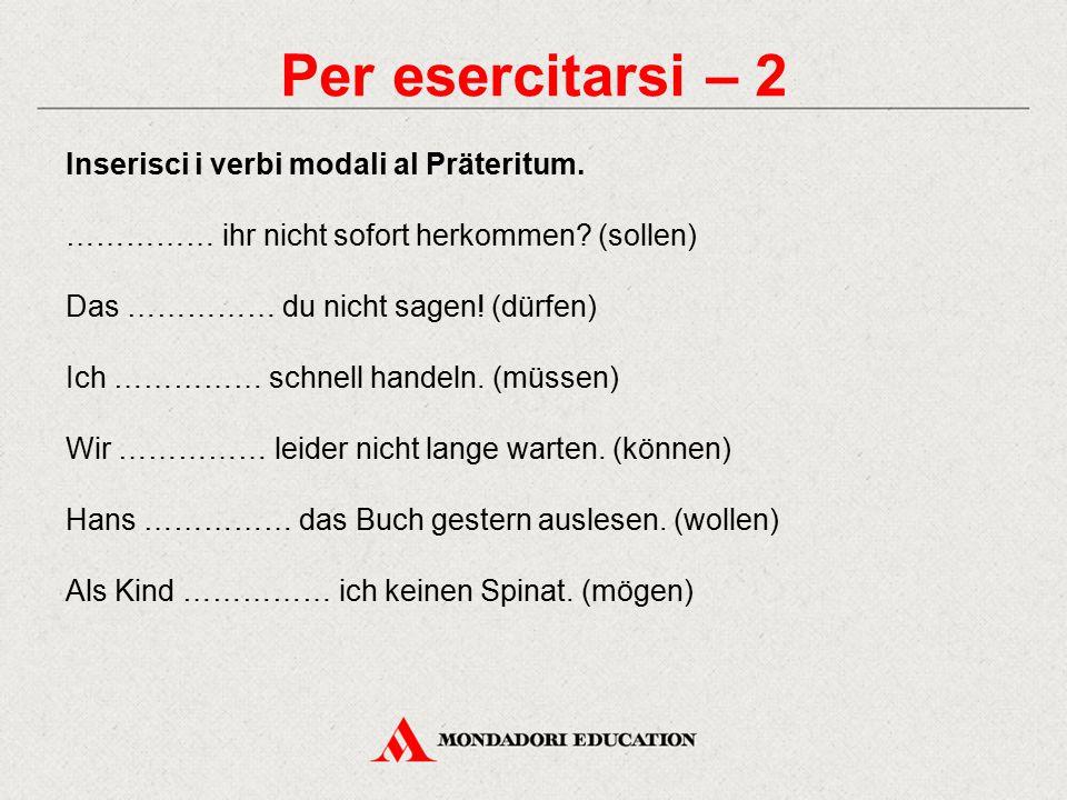 Per esercitarsi – 2 Inserisci i verbi modali al Präteritum.