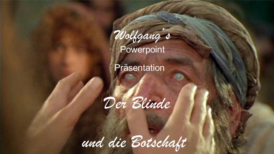 Der Blinde und die Botschaft Wolfgang´s Powerpoint Präsentation