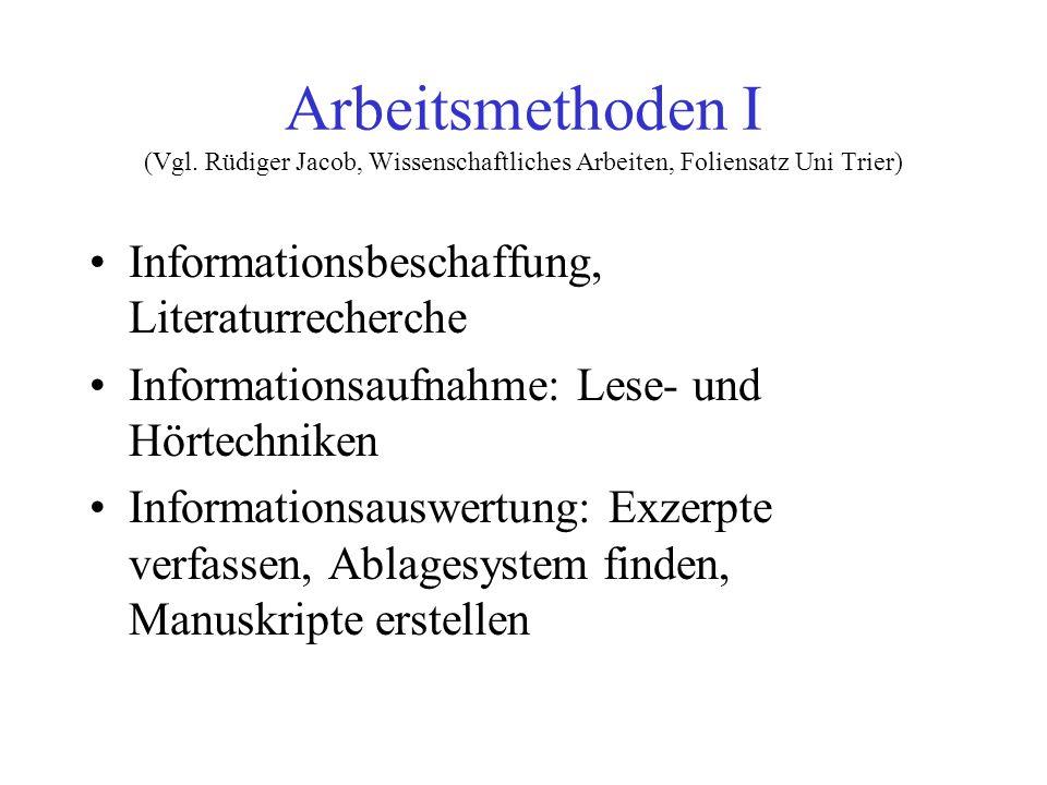 Arbeitsmethoden I (Vgl. Rüdiger Jacob, Wissenschaftliches Arbeiten, Foliensatz Uni Trier) Informationsbeschaffung, Literaturrecherche Informationsaufn