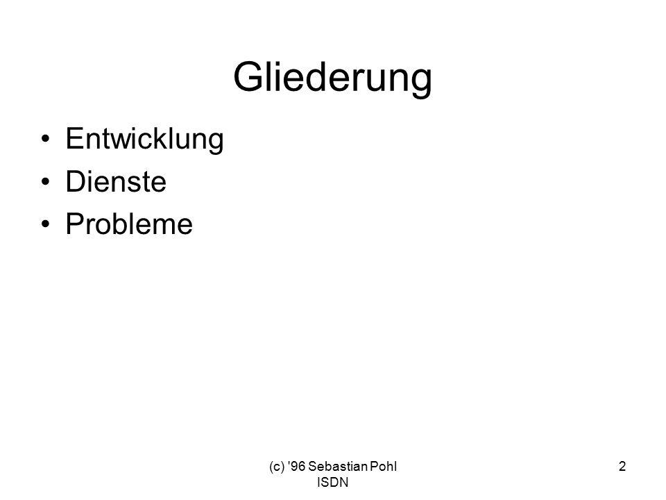 (c) 96 Sebastian Pohl ISDN 2 Gliederung Entwicklung Dienste Probleme