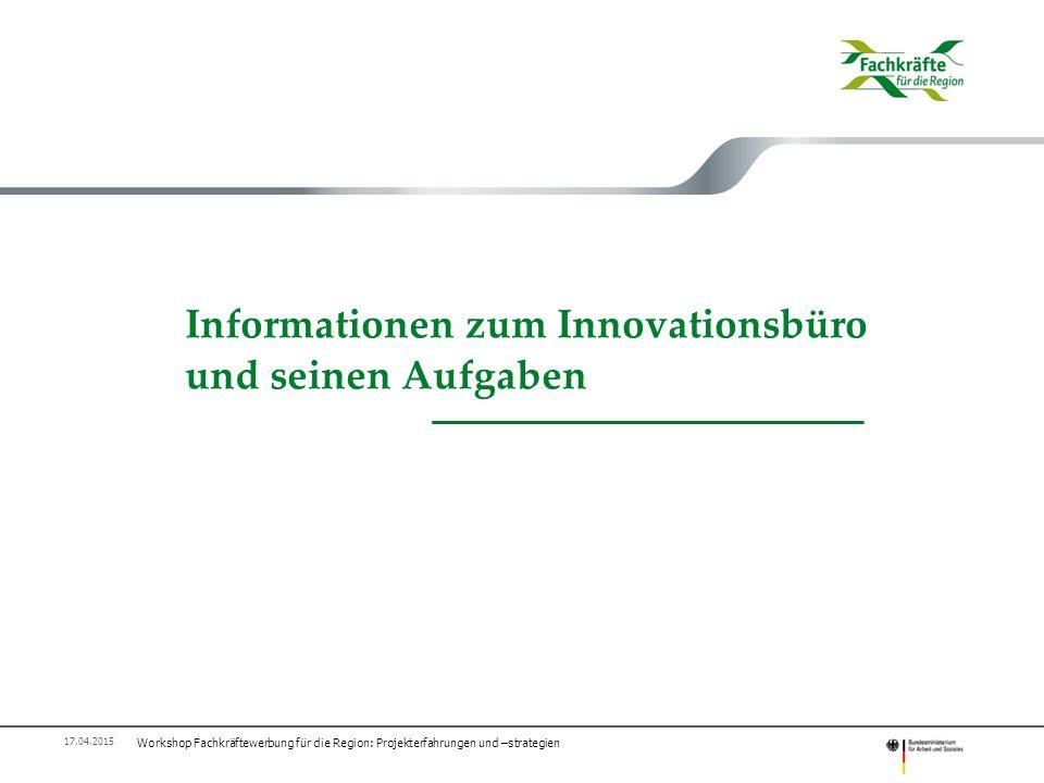 Informationen zum Innovationsbüro und seinen Aufgaben Workshop Fachkräftewerbung für die Region: Projekterfahrungen und –strategien 17.04.2015