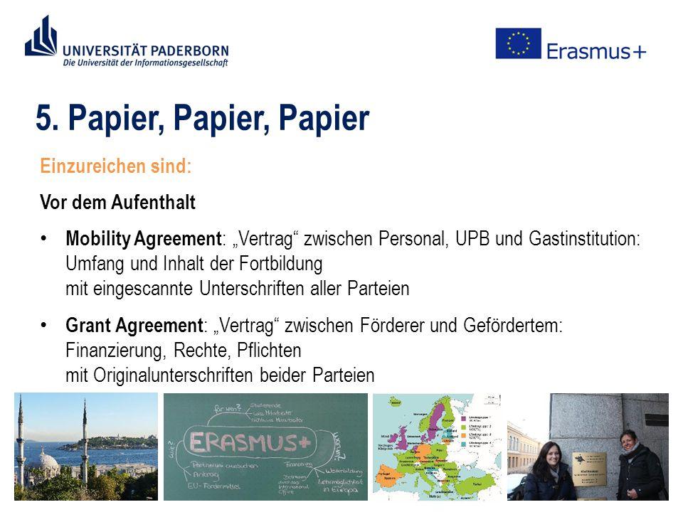 """5. Papier, Papier, Papier Einzureichen sind: Vor dem Aufenthalt Mobility Agreement : """"Vertrag"""" zwischen Personal, UPB und Gastinstitution: Umfang und"""