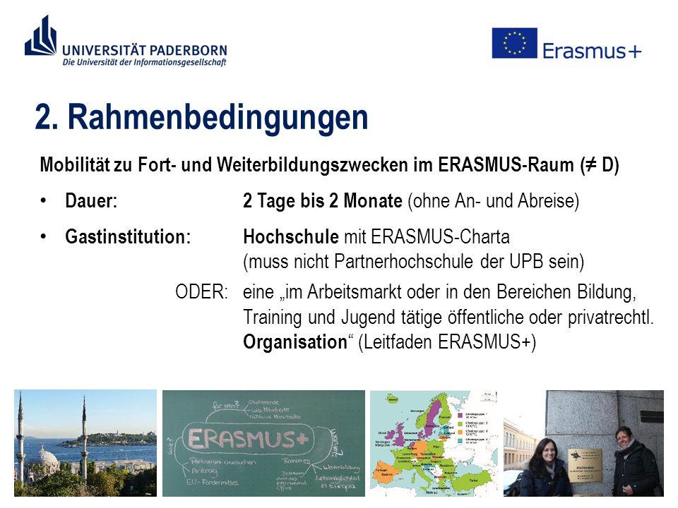 2. Rahmenbedingungen Mobilität zu Fort- und Weiterbildungszwecken im ERASMUS-Raum (≠ D) Dauer:2 Tage bis 2 Monate (ohne An- und Abreise) Gastinstituti