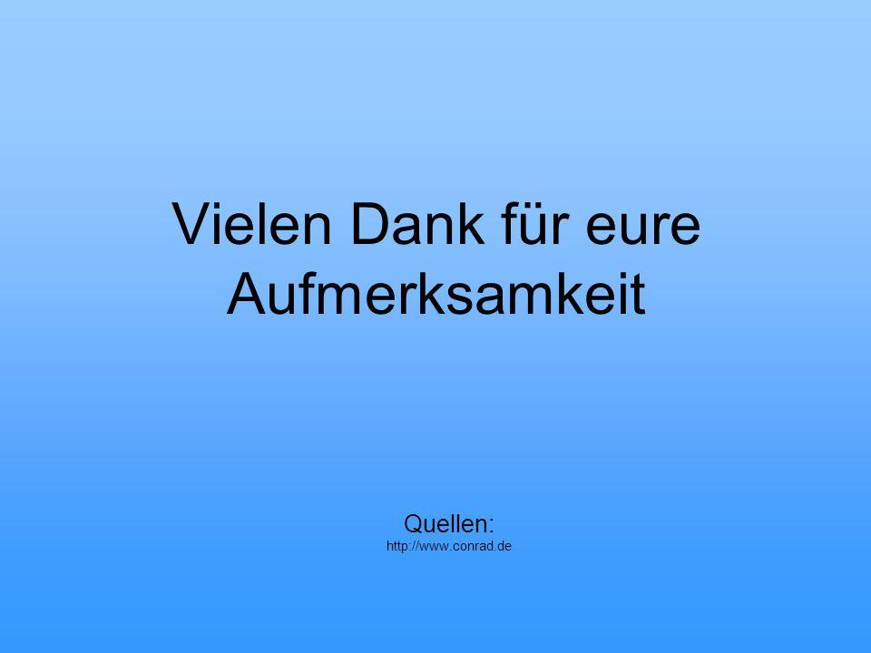 Vielen Dank für eure Aufmerksamkeit Quellen: http://www.conrad.de