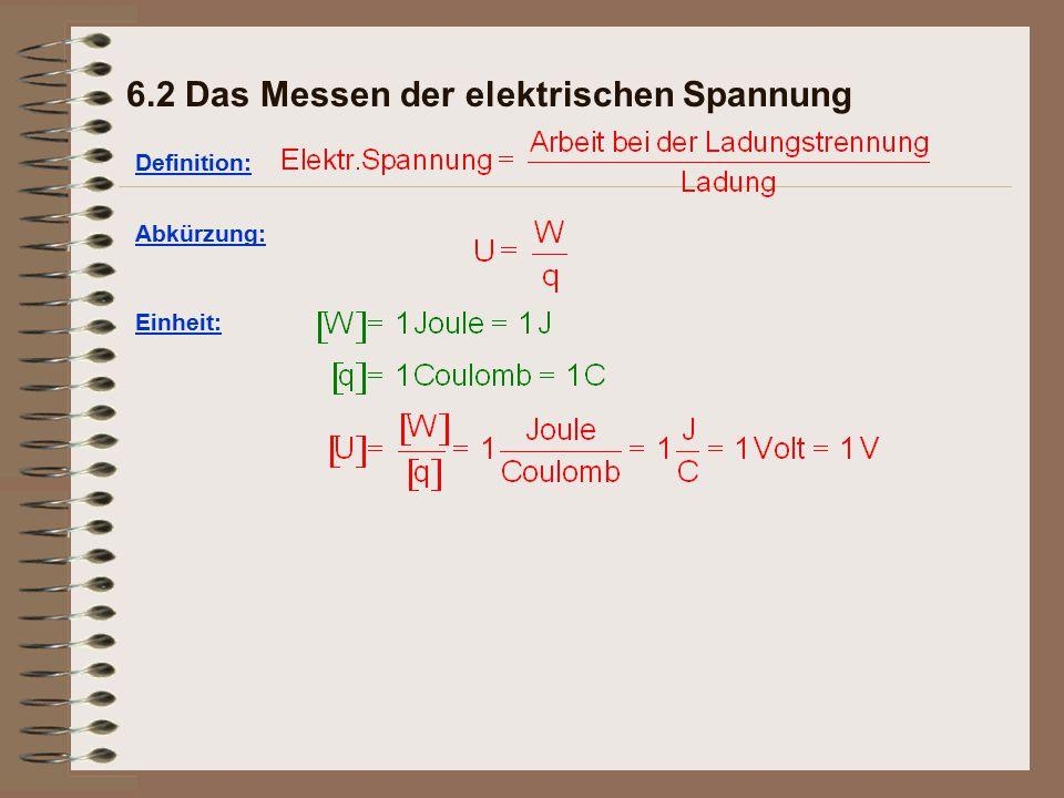 6.2 Das Messen der elektrischen Spannung Definition: Abkürzung: Einheit: