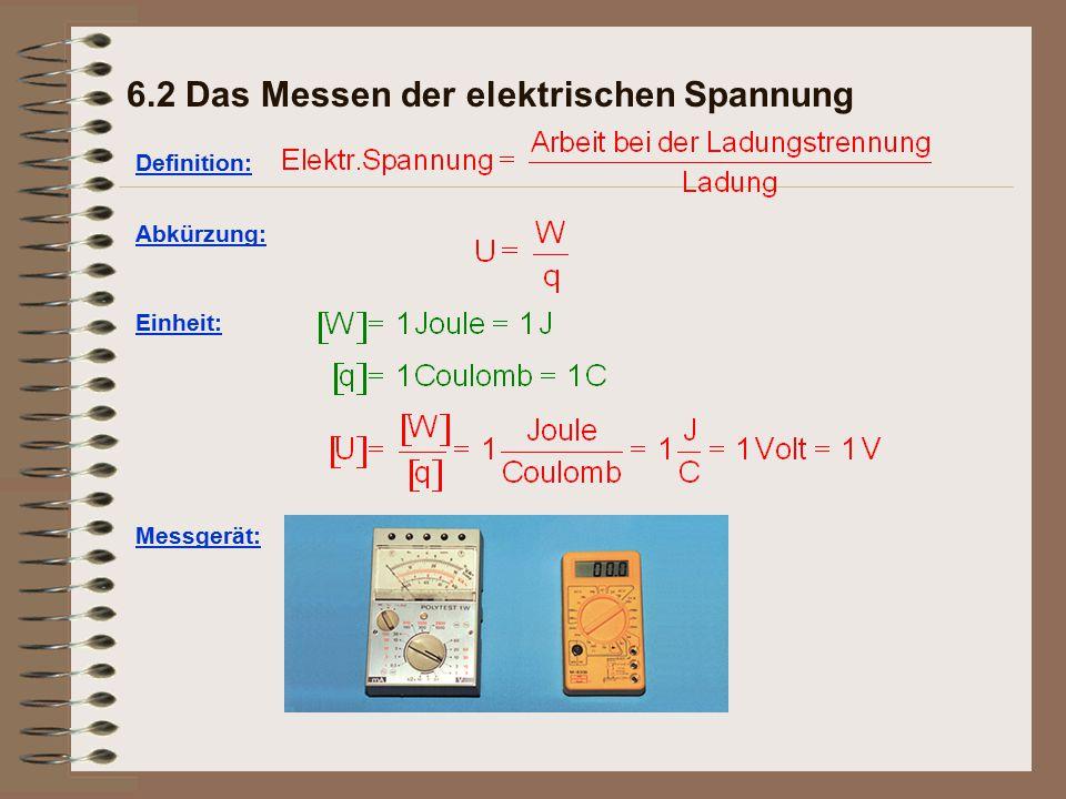6.2 Das Messen der elektrischen Spannung Definition: Abkürzung: Einheit: Messgerät: