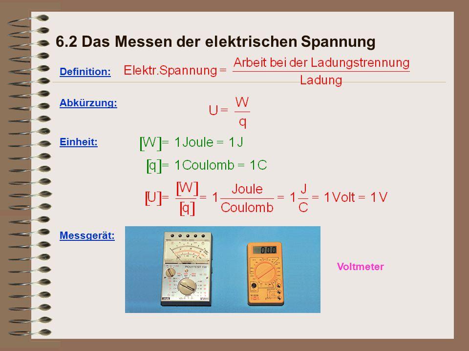Voltmeter 6.2 Das Messen der elektrischen Spannung Definition: Abkürzung: Einheit: Messgerät: