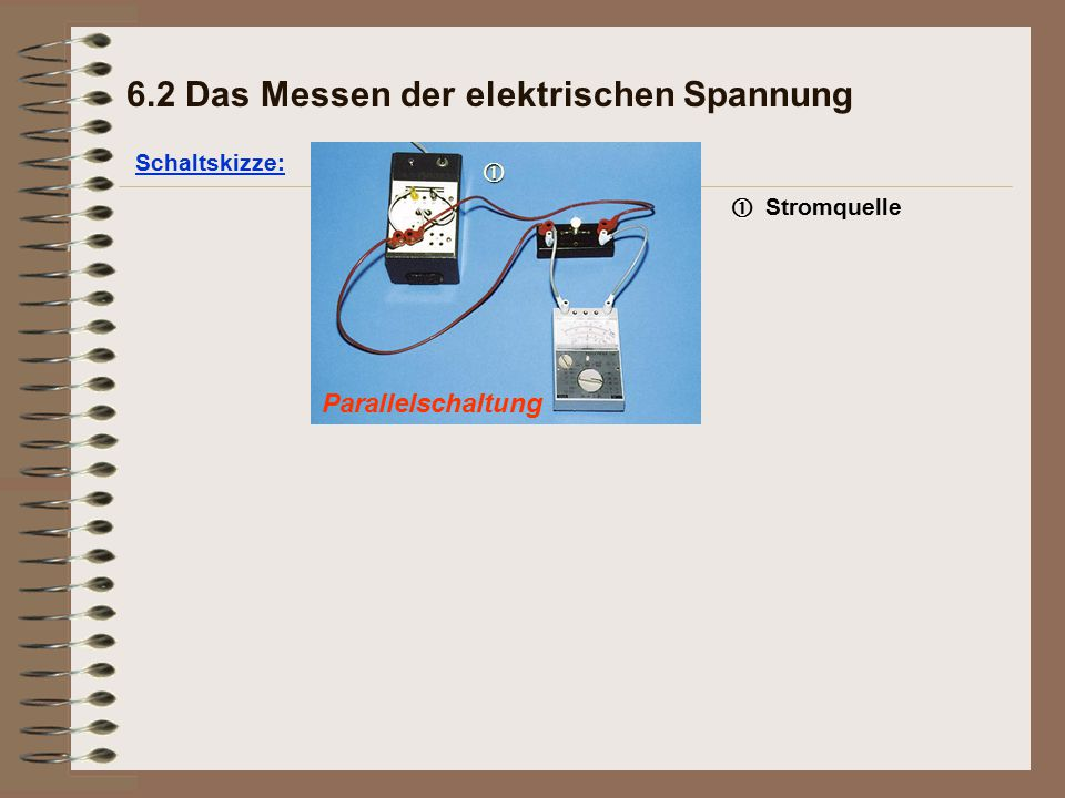 Parallelschaltung Schaltskizze: 6.2 Das Messen der elektrischen Spannung   Stromquelle