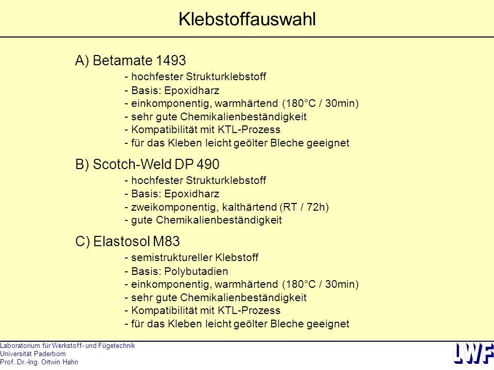Laboratorium für Werkstoff- und Fügetechnik Universität Paderborn Prof. Dr.-Ing. Ortwin Hahn Klebstoffauswahl A) Betamate 1493 - hochfester Strukturkl