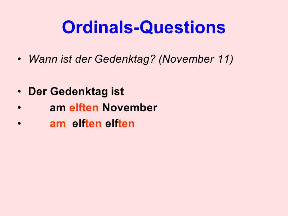 Ordinals-Questions Wann ist der Gedenktag? (November 11) Der Gedenktag ist am elften November am elften elften