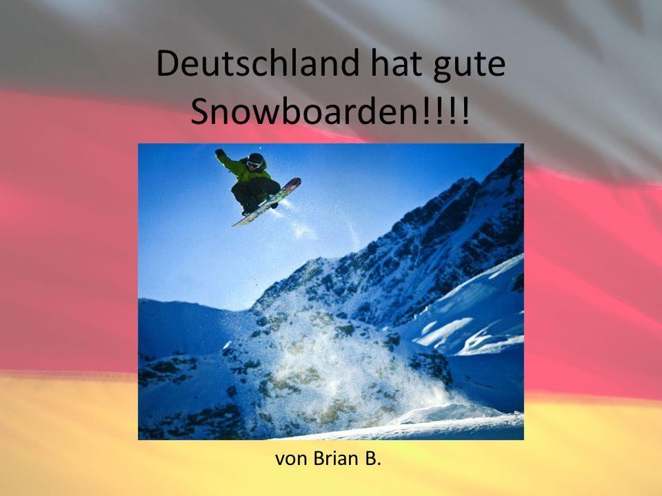 Deutschland hat gute Snowboarden!!!! von Brian B.