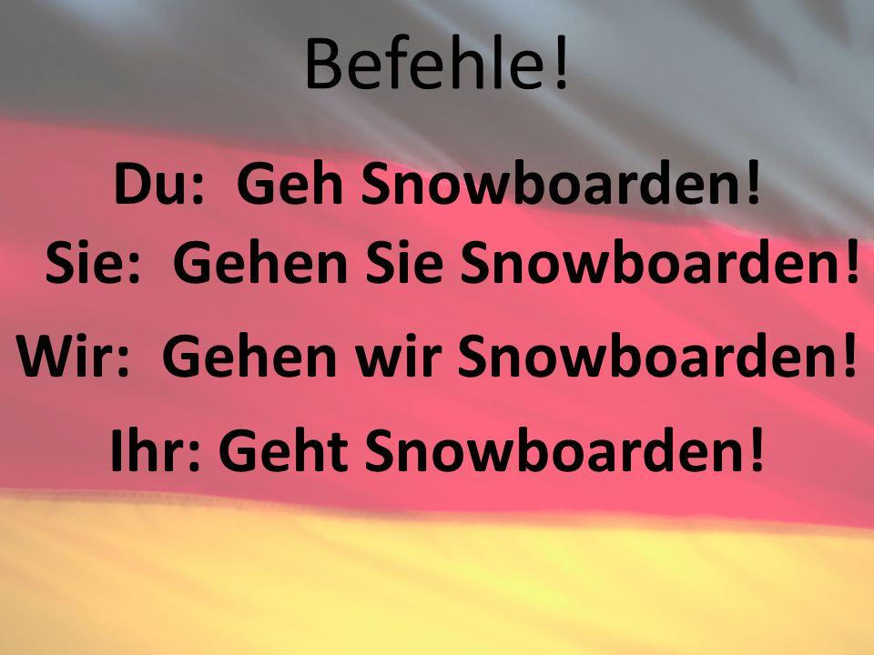 Befehle. Du: Geh Snowboarden. Sie: Gehen Sie Snowboarden.