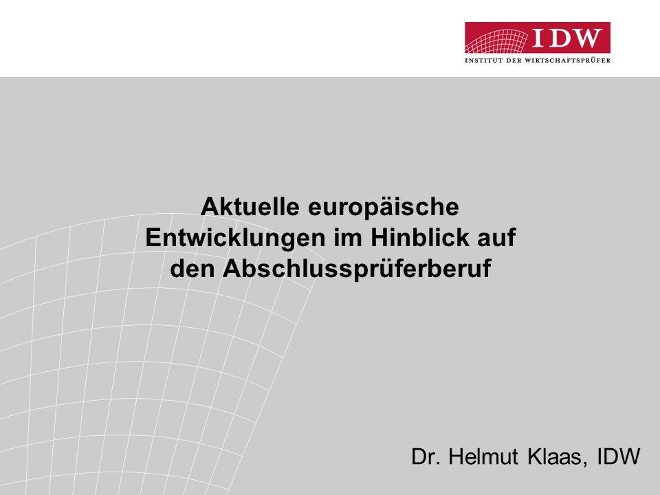 Aktuelle europäische Entwicklungen im Hinblick auf den Abschlussprüferberuf Dr. Helmut Klaas, IDW