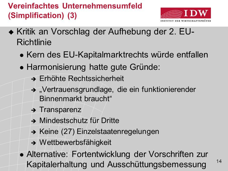 14 Vereinfachtes Unternehmensumfeld (Simplification) (3)  Kritik an Vorschlag der Aufhebung der 2. EU- Richtlinie Kern des EU-Kapitalmarktrechts würd