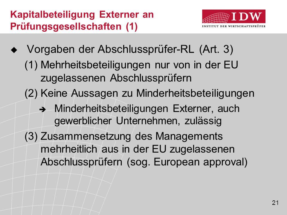 21 Kapitalbeteiligung Externer an Prüfungsgesellschaften (1)  Vorgaben der Abschlussprüfer-RL (Art. 3) (1)Mehrheitsbeteiligungen nur von in der EU zu