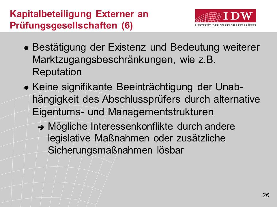26 Kapitalbeteiligung Externer an Prüfungsgesellschaften (6) Bestätigung der Existenz und Bedeutung weiterer Marktzugangsbeschränkungen, wie z.B. Repu