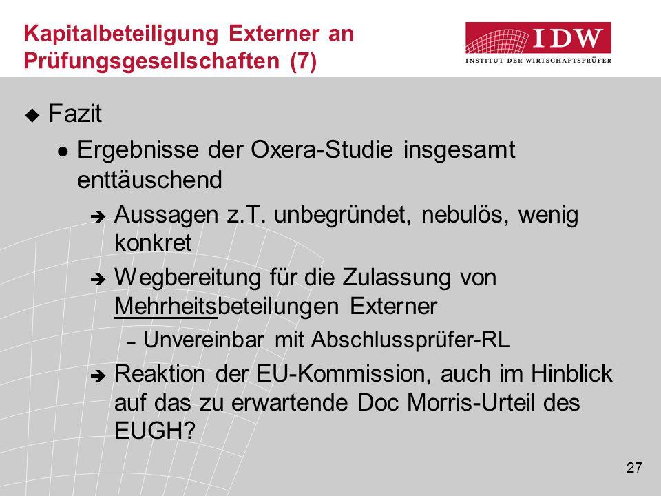27 Kapitalbeteiligung Externer an Prüfungsgesellschaften (7)  Fazit Ergebnisse der Oxera-Studie insgesamt enttäuschend  Aussagen z.T. unbegründet, n