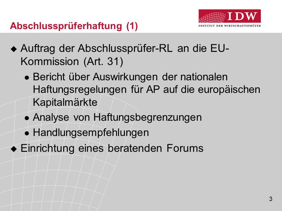 3 Abschlussprüferhaftung (1)  Auftrag der Abschlussprüfer-RL an die EU- Kommission (Art. 31) Bericht über Auswirkungen der nationalen Haftungsregelun