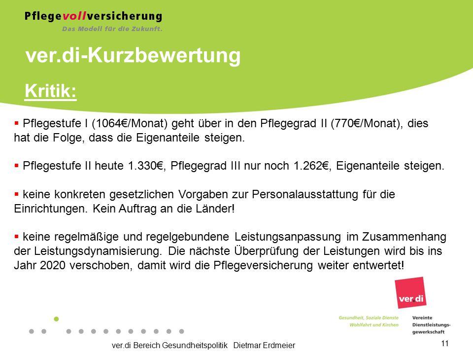 ver.di Bereich Gesundheitspolitik Dietmar Erdmeier 11 Kritik:  Pflegestufe I (1064€/Monat) geht über in den Pflegegrad II (770€/Monat), dies hat die