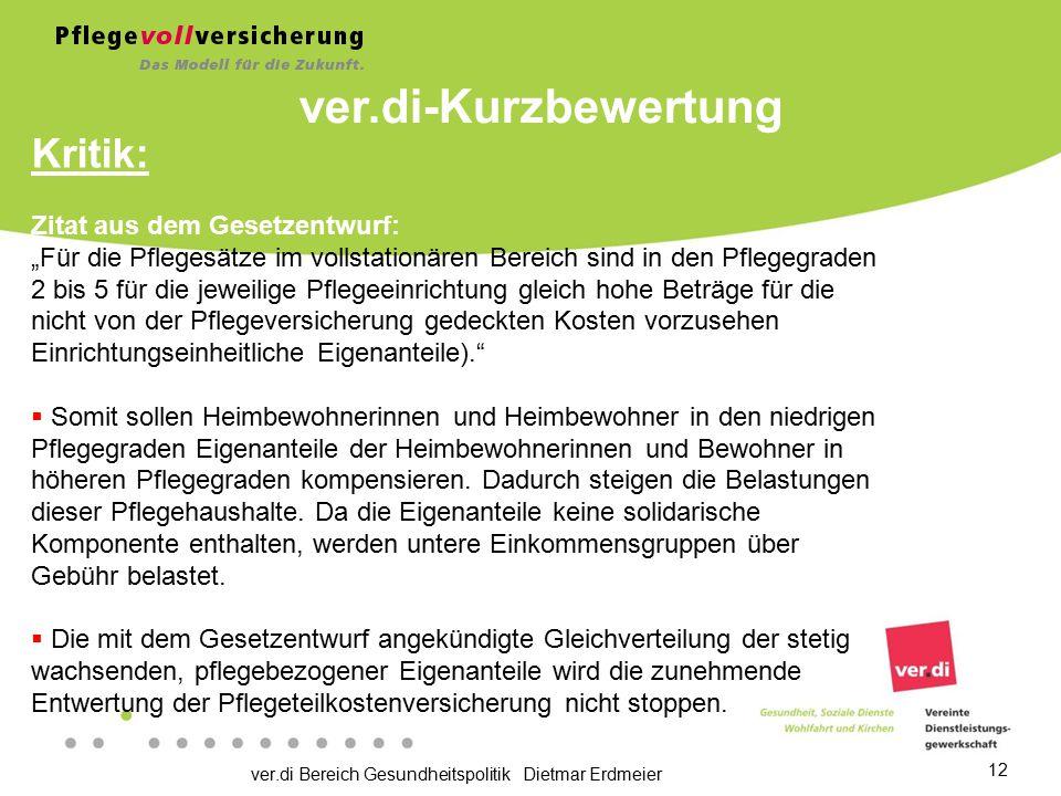 """ver.di Bereich Gesundheitspolitik Dietmar Erdmeier 12 Kritik: Zitat aus dem Gesetzentwurf: """"Für die Pflegesätze im vollstationären Bereich sind in den"""
